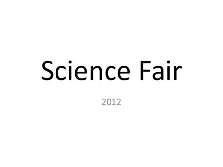 Science Fair 2012. The scientific method Ask a Question Do Background Research Construct a Hypothesis Test Your Hypothesis by Doing an Experiment Analyze.