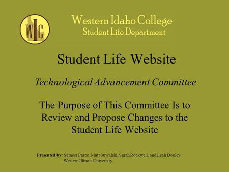 Student Life Website The Purpose of This Committee Is to Review and Propose Changes to the Student Life Website Presented by: Sameer Paroo, Matt Suwalski,