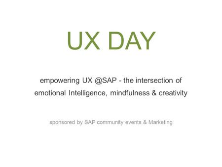 UX DAY empowering - the intersection of emotional Intelligence, mindfulness & creativity sponsored by SAP community events & Marketing.