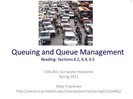 Queuing and Queue Management Reading: Sections 6.2, 6.4, 6.5 COS 461: Computer Networks Spring 2011 Mike Freedman