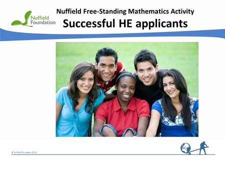 © Nuffield Foundation 2012 Nuffield Free-Standing Mathematics Activity Successful HE applicants © Rudolf Stricker.