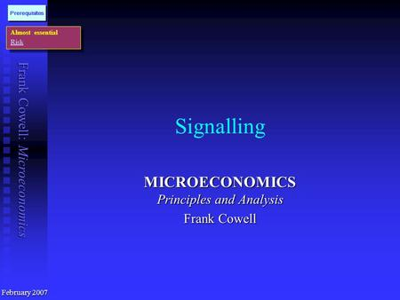 Frank Cowell: Microeconomics Signalling MICROECONOMICS Principles and Analysis Frank Cowell Almost essential Risk Almost essential Risk Prerequisites.