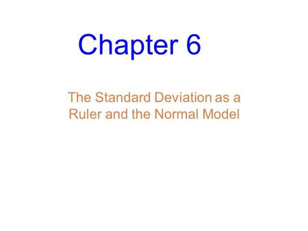 Chapter 6 The Standard Deviation as a Ruler and the Normal Model.