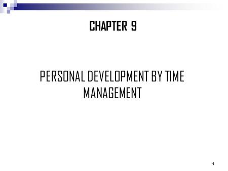 1 CHAPTER 9 PERSONAL DEVELOPMENT BY TIME MANAGEMENT.