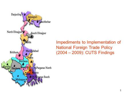 1 Impediments to Implementation of National Foreign Trade Policy (2004 – 2009): CUTS Findings.
