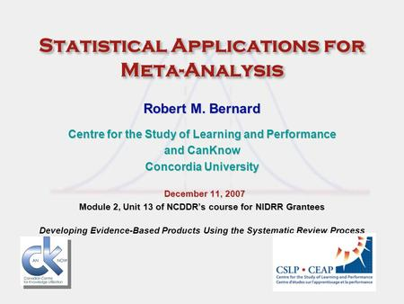 Statistical Applications for Meta-Analysis Robert M. Bernard Centre for the Study of Learning and Performance and CanKnow Concordia University December.