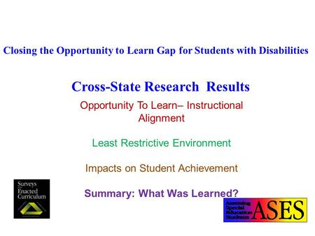Closing the Opportunity to Learn Gap for Students with Disabilities Cross-State Research Results Opportunity To Learn– Instructional Alignment Least Restrictive.