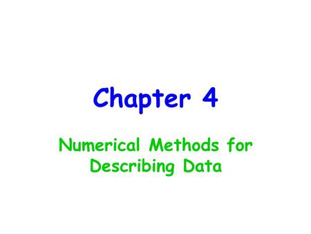 Chapter 4 Numerical Methods for Describing Data. Parameter - Fixed value about a population Typical unknown Suppose we want to know the MEAN length of.