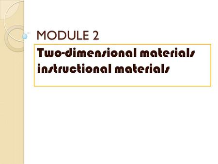 MODULE 2 Two-dimensional materials instructional materials.