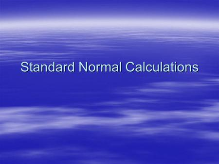 Standard Normal Calculations. What you'll learn  Properties of the standard normal dist n  How to transform scores into normal dist n scores  Determine.