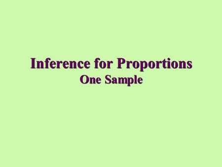 Inference for Proportions One Sample. Confidence Intervals One Sample Proportions.