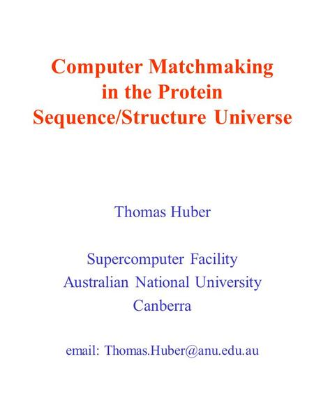 Computer Matchmaking in the Protein Sequence/Structure Universe Thomas Huber Supercomputer Facility Australian National University Canberra