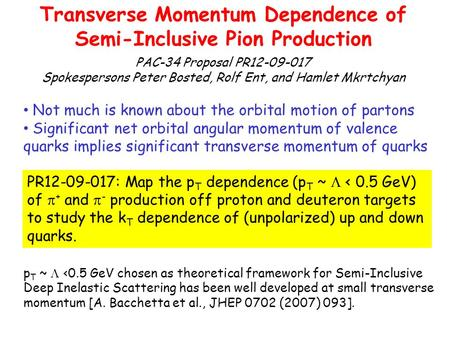 Transverse Momentum Dependence of Semi-Inclusive Pion Production PAC-34 Proposal PR12-09-017 Spokespersons Peter Bosted, Rolf Ent, and Hamlet Mkrtchyan.