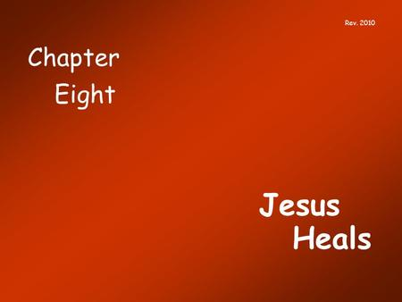Chapter Jesus Heals Eight Rev. 2010. Sections of Chapter Eight I Jesus' Deeds Are as Important as His Words II Why are Miracles Challenging? III The Jews.