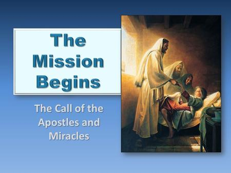 The Call of the Apostles and Miracles. The Call of the Apostles 1.Peter 2.Andrew 3.James 4.John 5.Philip 6.Bartholomew 7.Simon Zealot 8.James the Lesser.