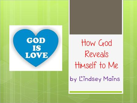 How God Reveals Himself to Me by Lindsey Mains. The Example of Jesus Jesus loves us so much that he chose to die for us. He made the ultimate sacrifice.
