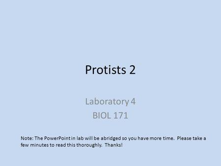 Protists 2 Laboratory 4 BIOL 171 Note: The PowerPoint in lab will be abridged so you have more time. Please take a few minutes to read this thoroughly.