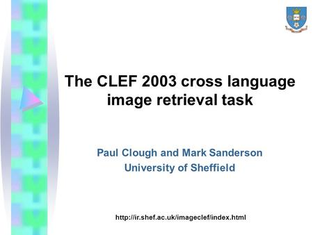 The CLEF 2003 cross language image retrieval task Paul Clough and Mark Sanderson University of Sheffield