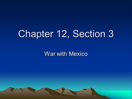 Chapter 12, Section 3 War with Mexico. The New Mexico Territory Included all of present-day New Mexico, Arizona, Nevada, and Utah and parts of Colorado.