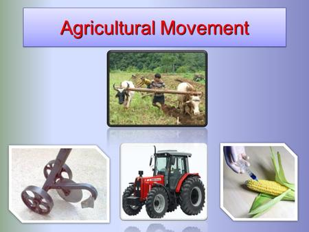 Agricultural Movement. Agricultural Development First Agricultural Revolution creation of farming (hunting gathering to farming) Invention of the plough.
