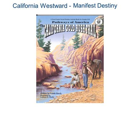 California Westward - Manifest Destiny. Setting the Stage By the 1840s President John Quincy Adams, and many Americans, felt that it was the clear or.
