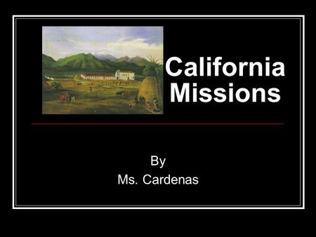 California Missions By Ms. Cardenas. Introduction to the Missions California's Highway 1 began as a road connecting 21 Spanish missions. You can still.