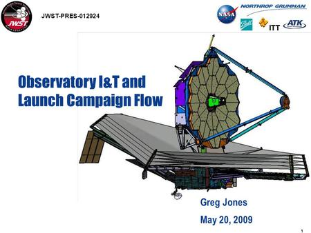 1 Observatory I&T and Launch Campaign Flow Greg Jones May 20, 2009 JWST-PRES-012924.