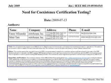 Doc.: IEEE 802.19-09/0045r0 Submission July 2009 Fanny Mlinarsky, Mimi TamSlide 1 Need for Coexistence Certification Testing? Notice: This document has.
