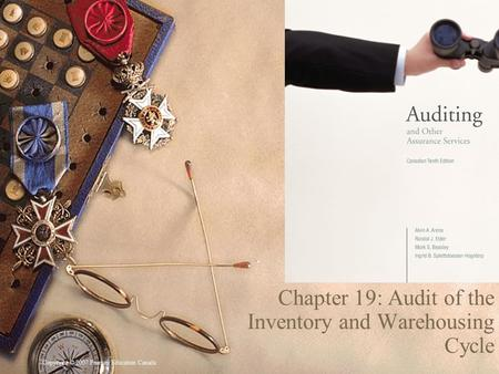 Copyright © 2007 Pearson Education Canada 1 Chapter 19: Audit of the Inventory and Warehousing Cycle.