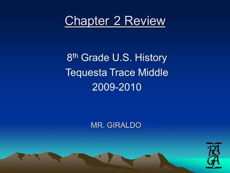 Chapter 2 Review MR. GIRALDO 8 th Grade U.S. History Tequesta Trace Middle 2009-2010.