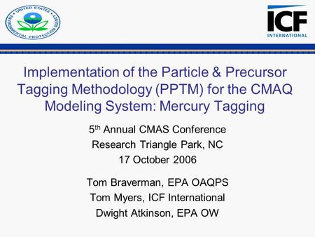 Implementation of the Particle & Precursor Tagging Methodology (PPTM) for the CMAQ Modeling System: Mercury Tagging 5 th Annual CMAS Conference Research.
