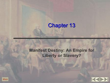 Chapter 13 Manifest Destiny: An Empire for Liberty or Slavery? Web.