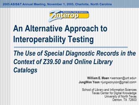 An Alternative Approach to Interoperability Testing The Use of Special Diagnostic Records in the Context of Z39.50 and Online Library Catalogs William.