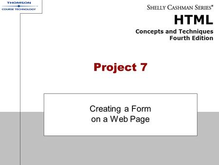 HTML Concepts and Techniques Fourth Edition Project 7 Creating a Form on a Web Page.