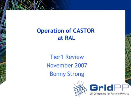 Operation of CASTOR at RAL Tier1 Review November 2007 Bonny Strong.