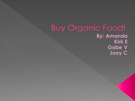 One should buy organic food because not only is it better for you, but it saves the environment and doesn't have a huge price change.