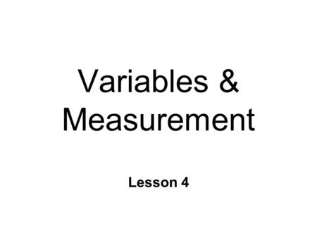Variables & Measurement Lesson 4. What are data? n Information from measurement l datum = single observation n Variables l Dimensions that can take on.