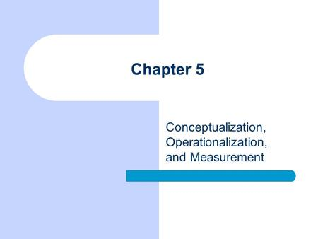 Chapter 5 Conceptualization, Operationalization, and Measurement.