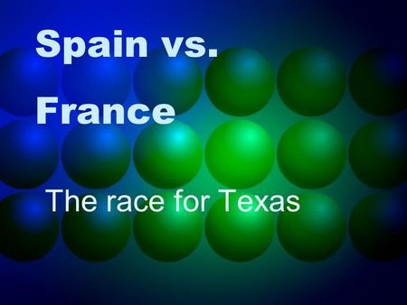 Spain vs. France The race for Texas. Territory French Territory: area northeast of Texas Spanish Territory: area southwest of Texas Texas is a buffer: