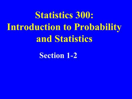 Statistics 300: Introduction to Probability and Statistics Section 1-2.