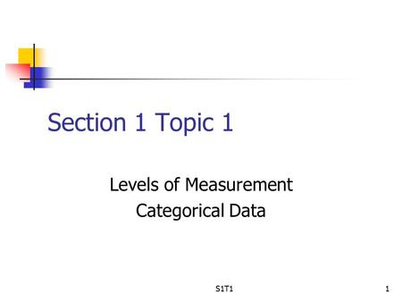 S1T11 Section 1 Topic 1 Levels of Measurement Categorical Data.