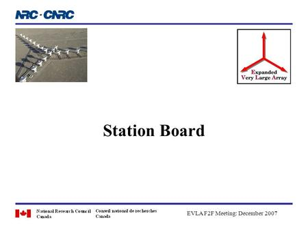 Station Board EVLA F2F Meeting: December 2007. Dave FortEVLA F2F Meeting: 11/12 December 20072 Outline Station Board Review Station Board Status Delay.