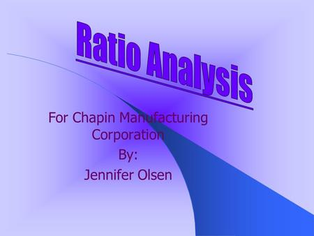 For Chapin Manufacturing Corporation By: Jennifer Olsen.