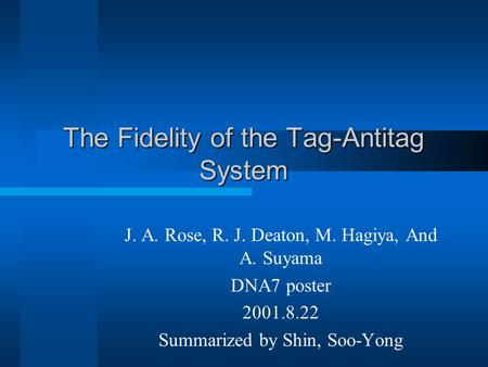 The Fidelity of the Tag-Antitag System J. A. Rose, R. J. Deaton, M. Hagiya, And A. Suyama DNA7 poster 2001.8.22 Summarized by Shin, Soo-Yong.