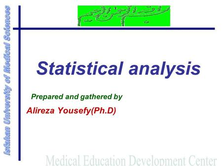 Statistical analysis Prepared and gathered by Alireza Yousefy(Ph.D)