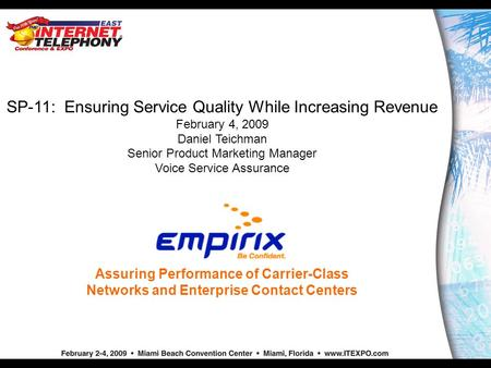 Assuring Performance of Carrier-Class Networks and Enterprise Contact Centers SP-11: Ensuring Service Quality While Increasing Revenue February 4, 2009.