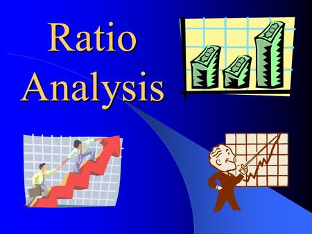 Ratio Analysis What is ratio analysis? Ratio analysis is the use of various ratios to analyze financial statements. What is a ratio? Basically, it is.