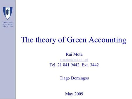 The theory of Green Accounting Rui Mota Tel. 21 841 9442. Ext. 3442 Tiago Domingos May 2009.