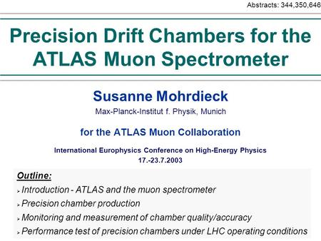 Precision Drift Chambers for the ATLAS Muon Spectrometer Susanne Mohrdieck Max-Planck-Institut f. Physik, Munich for the ATLAS Muon Collaboration Abstracts: