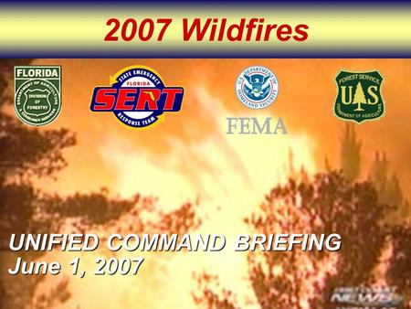 2007 Wildfires UNIFIED COMMAND BRIEFING June 1, 2007.